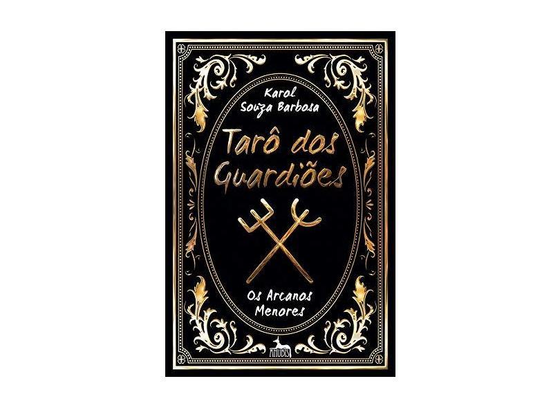 Tarô Dos Guardiões - Os Arcanos Menores - Barbosa, Karol Souza - 9788567855479