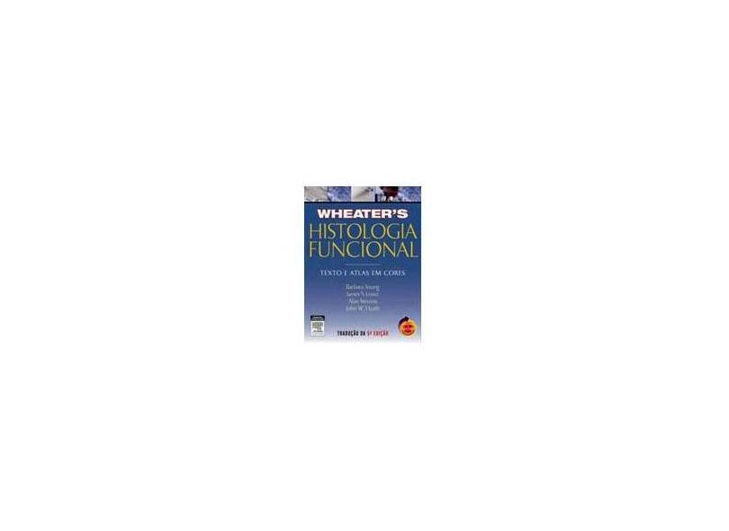 Wheater Histologia Funcional - 5ª Ed. Student Consult - Young, Barbara; Lowe, James S.; Stevens, Alan - 9788535218596