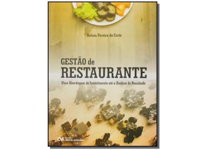 Gestão de Restaurante: Uma Abordagem do Investimento Até a Análise do Resultado - Nelson Pereira Da Costa - 9788539908417