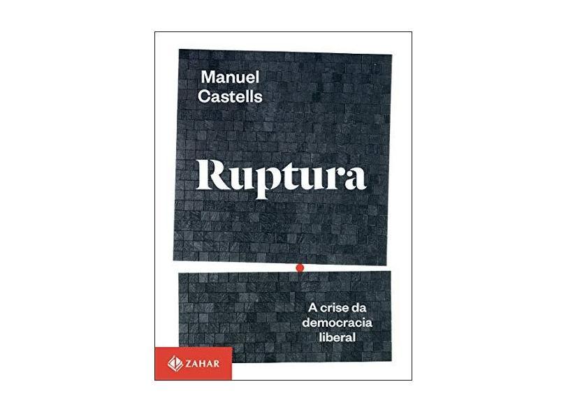 Ruptura - A Crise Da Democracia Liberal - Castells,manuel - 9788537817643