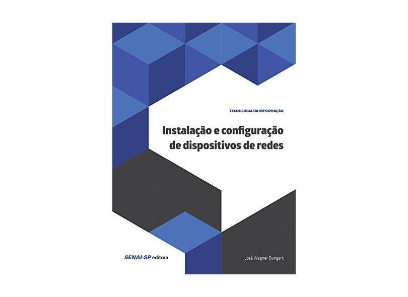 Instalação E Configuração De Dispositivos De Redes - José Wagner Bungart - 9788583938903