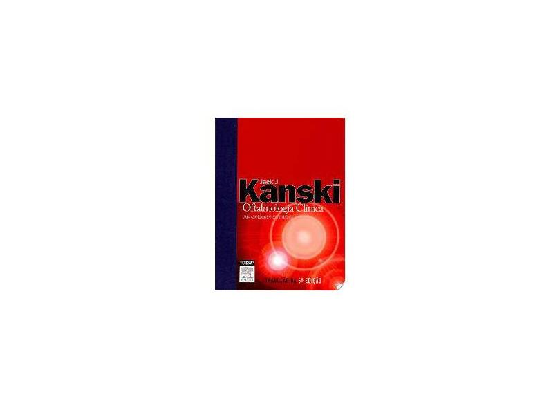 Oftalmologia Clinica - 6ª Edição 2008 - Kanski, Jack J. - 9788535226577