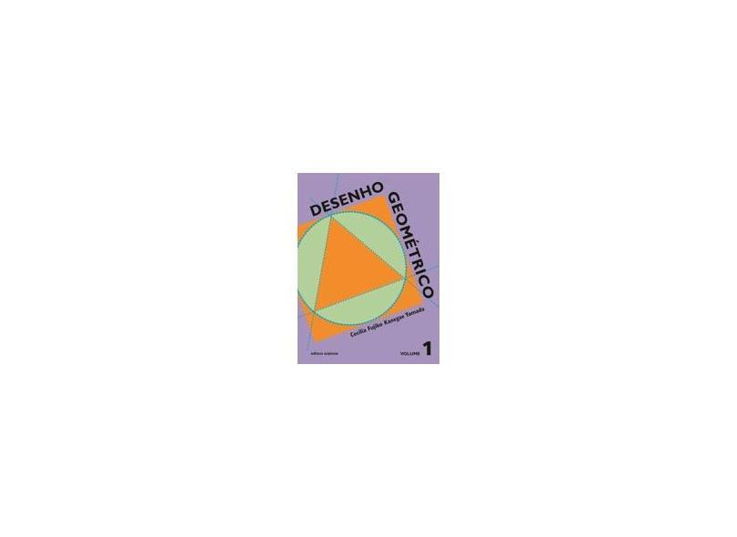 Desenho Geométrico - Ensino Fundamental - Volume 1 - Cecilia Fujiko Kanegae - 9788526265967
