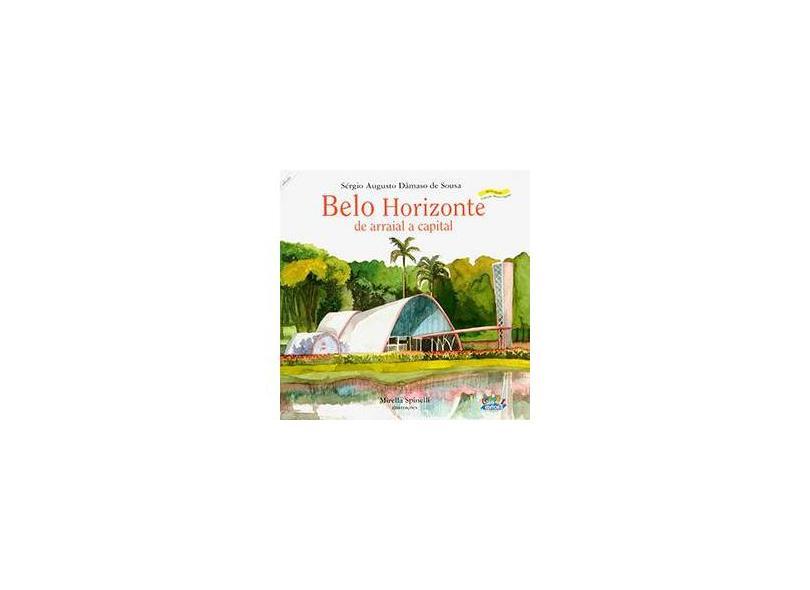 Belo Horizonte - De Arraial a Capital - Sergio Augusto Damaso De Sousa - 9788524914522