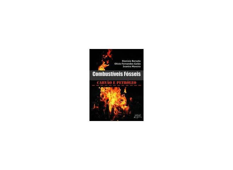 Combustíveis Fósseis - Carvão e Petróleo - Olivio Fernandes Galao, Dionisio Borsato, Ivanira Moreira, - 9788572164801