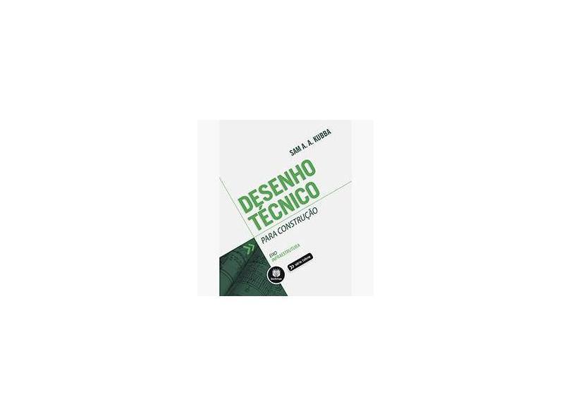 Desenho Técnico Para Construção - Série Tekne - Kubba, Sam A. A. - 9788582601563