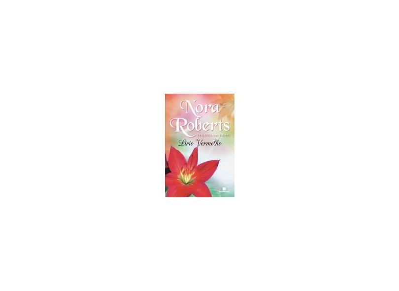 Lírio Vermelho - Trilogia Das Flores - Vol. 3 - Roberts, Nora - 9788528616804