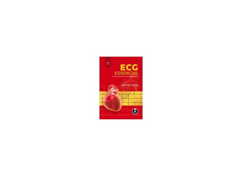 Ecg Essencial - Eletrocardiograma na Prática Diária - 7ª Ed. 2013 - Thaler, Malcolm S. - 9788565852715