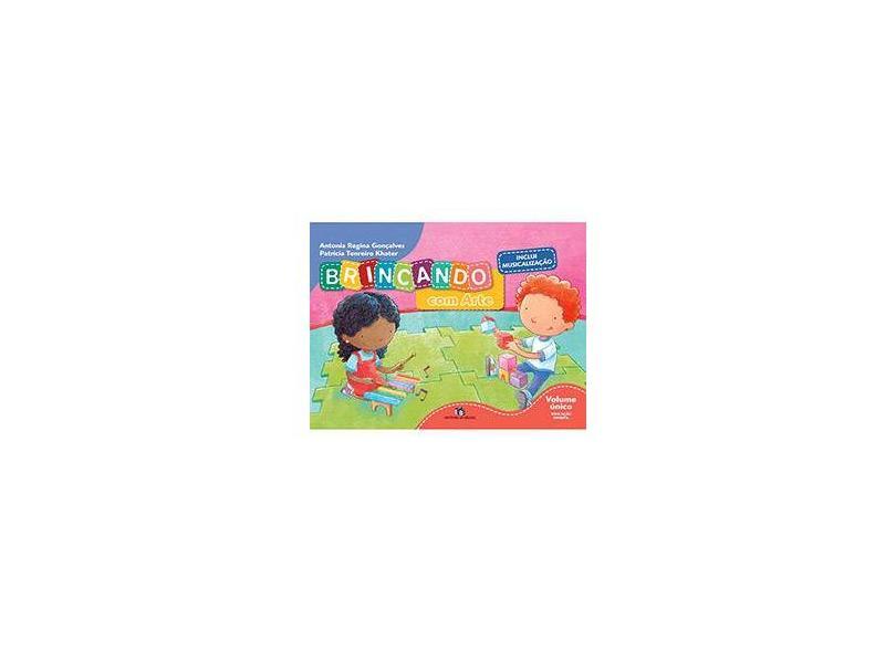 Brincando com Arte - Educação Infantil - Volume Único - Antonia Regina Gonçalves - 9788510050968