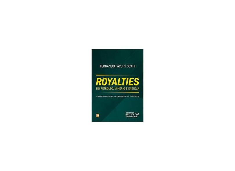 Royalties do Petróleo, Minério e Energia: Aspectos Constitucionais, Financeiros e Tributário - Fernando Facury Scaff - 9788520353059