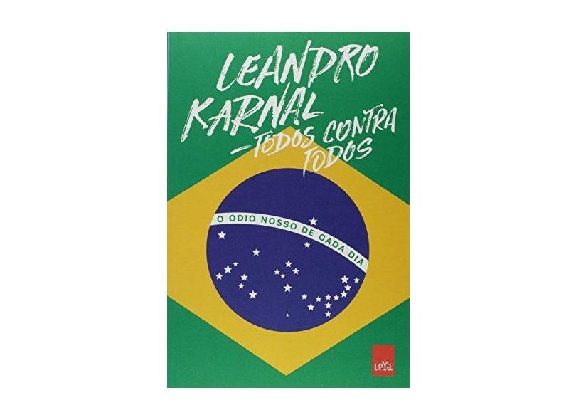 Todos Contra Todos. O Ódio Nosso de Cada Dia - Leandro Karnal - 9788544105320