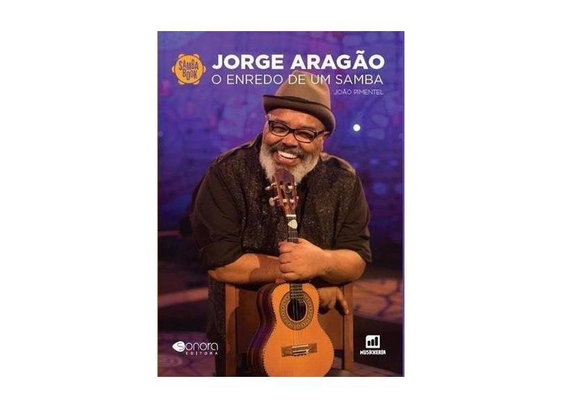Jorge Aragão O Entredo de Um Samba - Coleção Sambabook - João Pimentel - 9788557620018