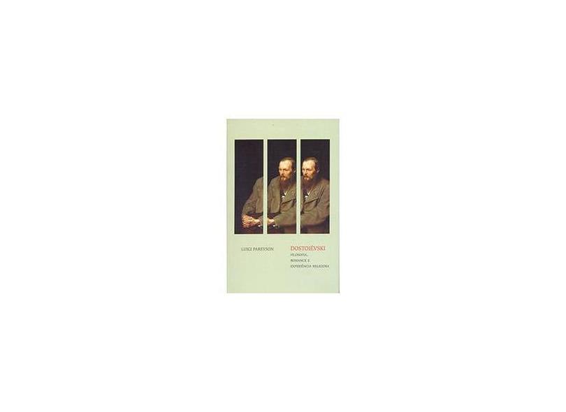 Dostoiévski: Filosofia, Romance e Experiência Religiosa - Luigi Pareyson - 9788531413438