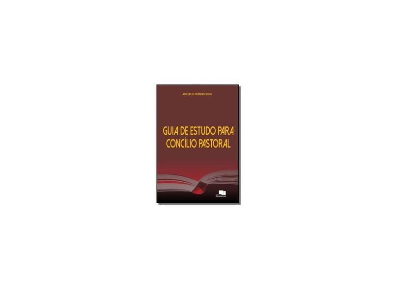 Guia de Estudo Para Concílio Pastoral - Adiclecio Ferreira Dias - 9788568154915