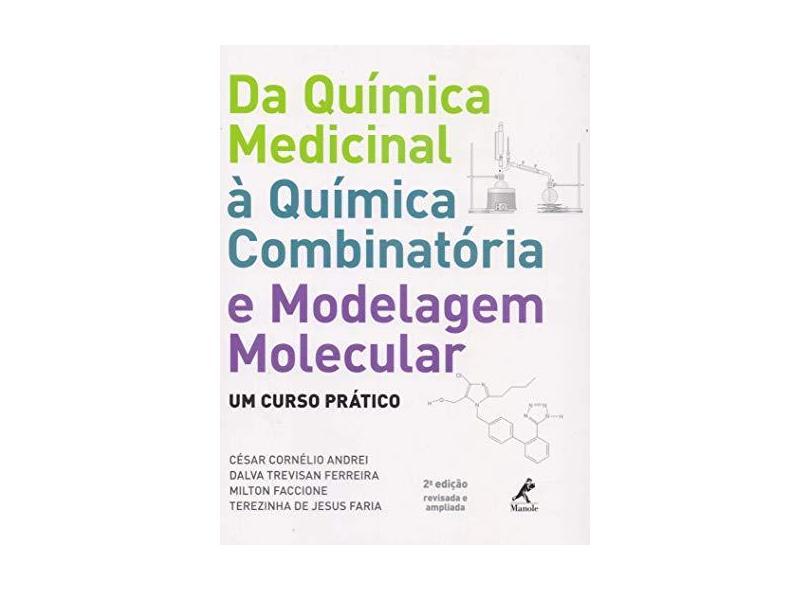 Da Química Medicinal à Química Combinatória e Modelagem Molecular - César Cornélio Andrei, Dalva Trevisan Ferreira, Milton Faccione, Terezinha De Jesus Faria - 9788520432709