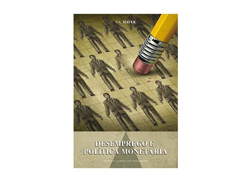 Desemprego e Política Monetária - F. A. Hayek - 9788562816222