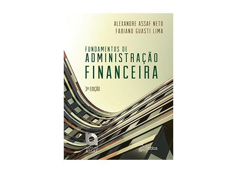 FUNDAMENTOS DE ADMINISTRACAO FINANCEIRA - Assaf Neto, Alexandre / Lima, Fabiano Guasti - 9788597009262