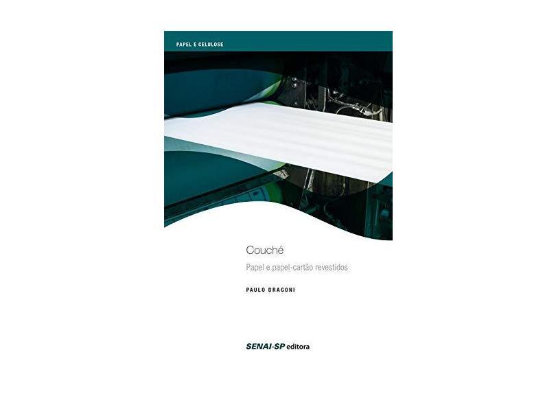 Couché: Papel e Papel Cartão Revestidos - Série Celulose e Papel - Paulo Dragoni - 9788583935827