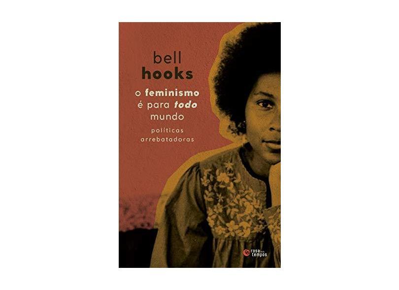 O feminismo é para todo mundo: políticas arrebatadoras - Bell Hooks - 9788501115591