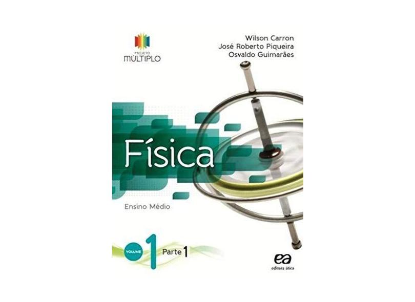 Projeto Múltiplo: Física - Vol. 1 - Wilson Carron, José Roberto Piqueira, Osvaldo Guimarães - 9788508166749