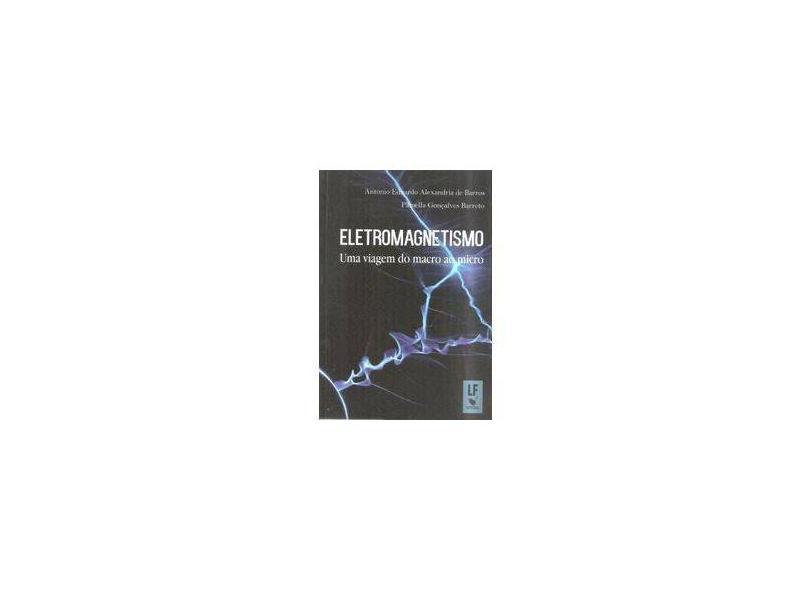 Eletromagnetismo. Uma Viagem do Macro ao Micro - Antônio Eduardo Alexandria De Barros - 9788578615178