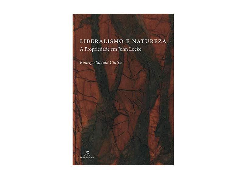 Liberalismo e Natureza - A Propriedade em John Locke - Rodrigo Sizuki Cintra - 9788574804767
