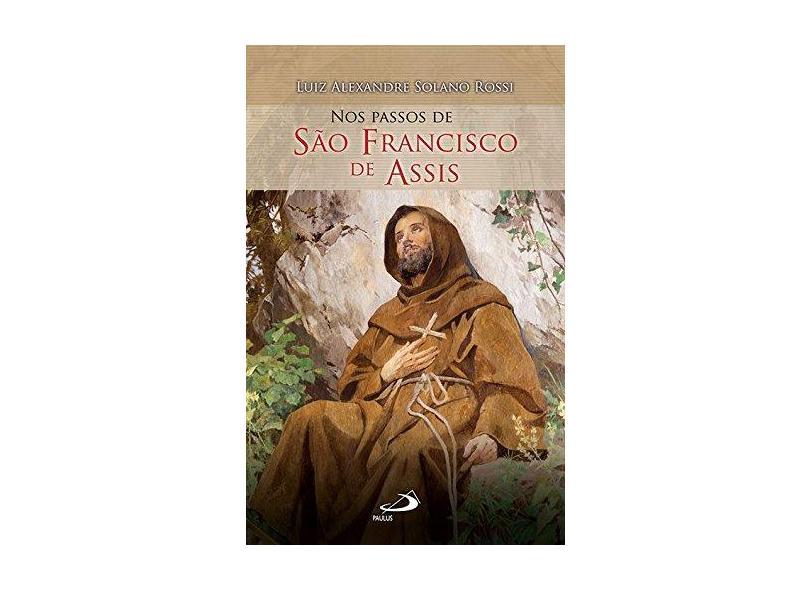 Nos Passos de São Francisco de Assis - Luiz Alexandre Solano Rossi - 9788534946209
