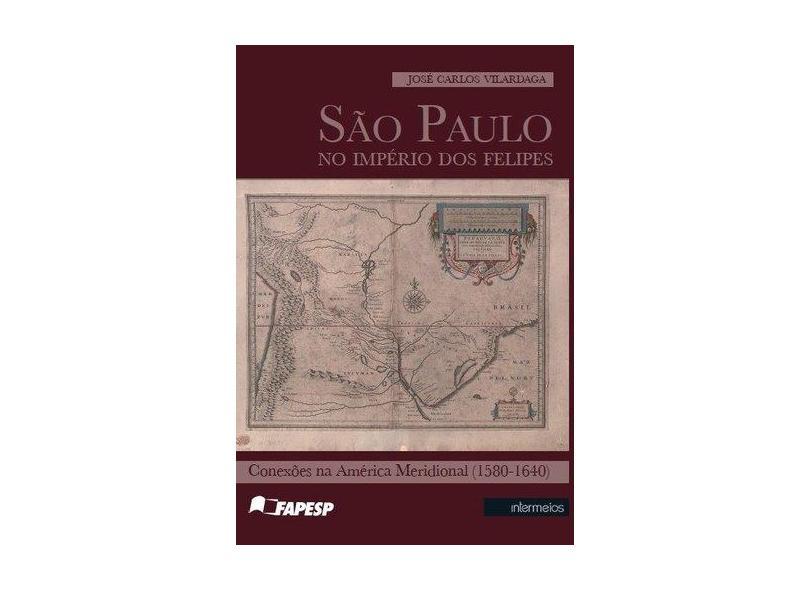 "Sao Paulo No Imperio Dos Felipes - ""vilardaga, Jose Carlos"" - 9788564586970"