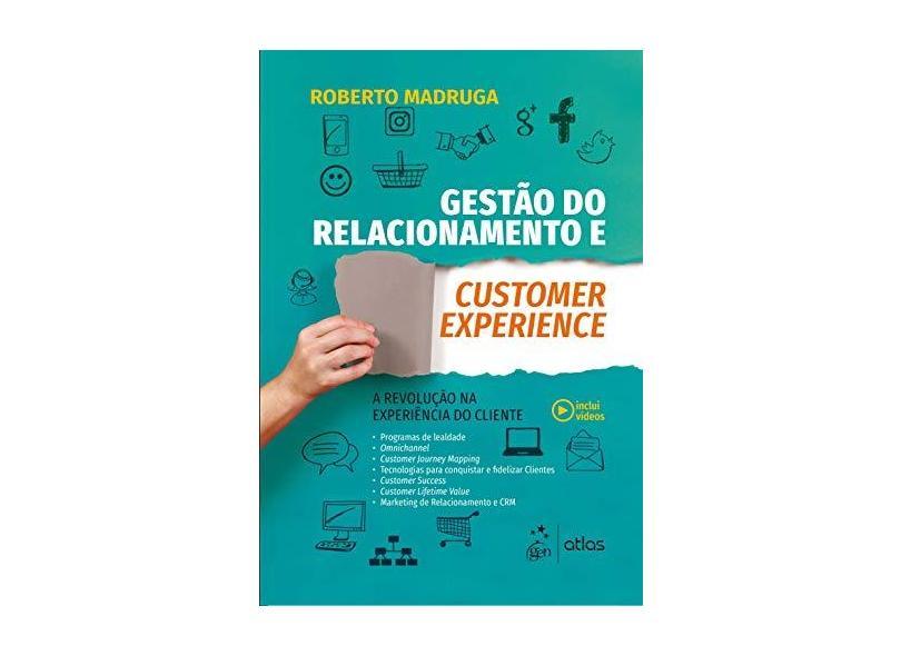 Gestão do Relacionamento e Customer Experience - A Revolução na Experiência do Cliente - Roberto Madruga - 9788597016031