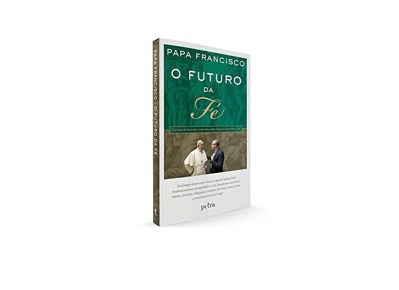 O Futuro da Fé - Papa Francisco - 9788582781166