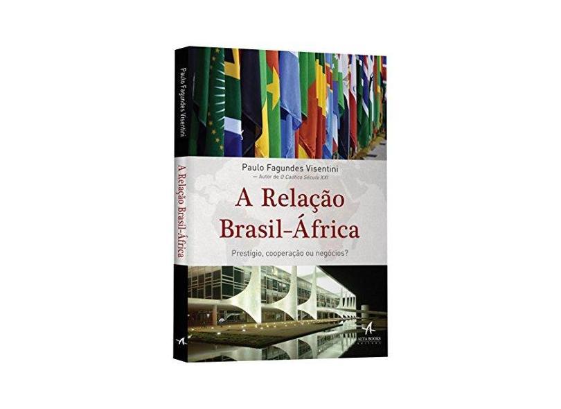 A Relação Brasil-África. Prestígio, Cooperação ou Negócios? - Paulo Fagundes Visentini - 9788576089803