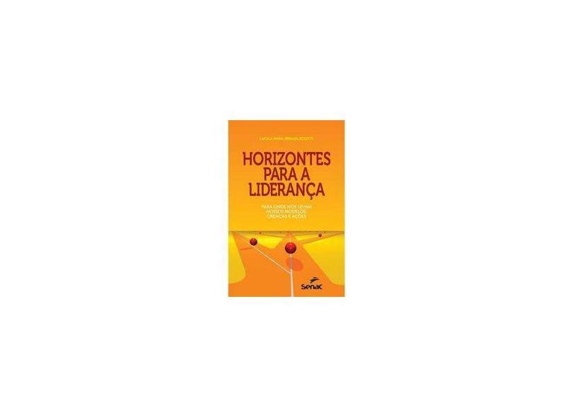 Horizontes Para A Liderança - Para Onde Nos Levam Nossos Modelos, Crenças e Ações - Sciotti, Lucila Mara Sbrana - 9788539610648
