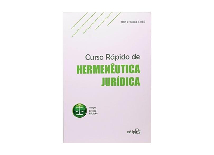 Curso Rápido de Hermenêutica Jurídica - Fabio Alexandre Coelho - 9788572838559
