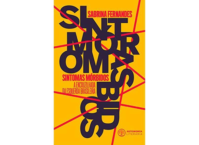 Sintomas Mórbidos: a Encruzilhada da Esquerda Brasileira, Fernandes Sabrina