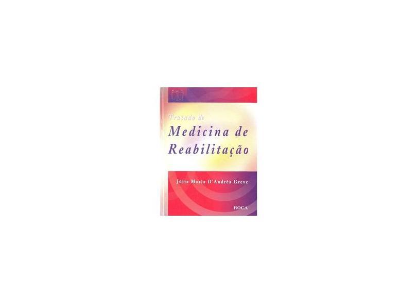 Tratado de Medicina de Reabilitação - Greve, Júlia Maria D'andréa - 9788572416887