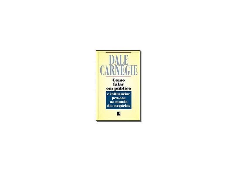 Como Falar em Público e Influenciar Pessoas no Mundo dos Negócios - Carnegie, Dale - 9788501000897