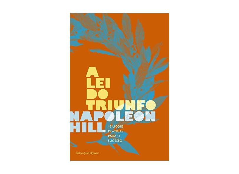A Lei do Triunfo - 36ª Ed. 2014 - Hill, Napoleon - 9788503011792