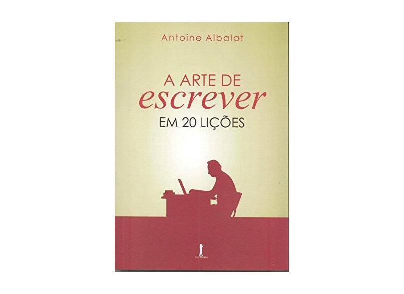 A Arte de Escrever - Em 20 Lições - Albalat, Antoine - 9788567394497