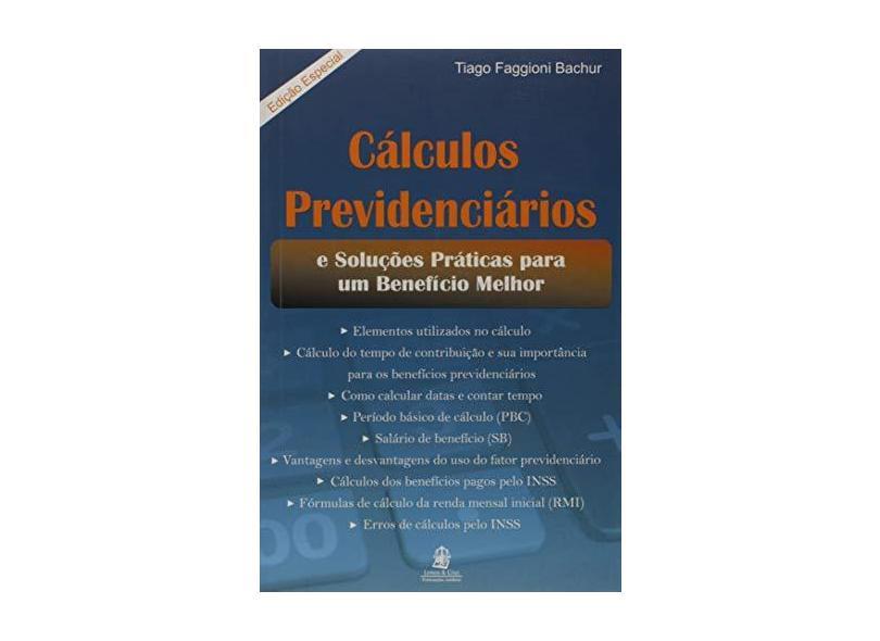 Cálculos Previdenciários e Soluções Práticas Para Um Benefício Melhor - Tiago Faggioni Bachur - 9788599895580