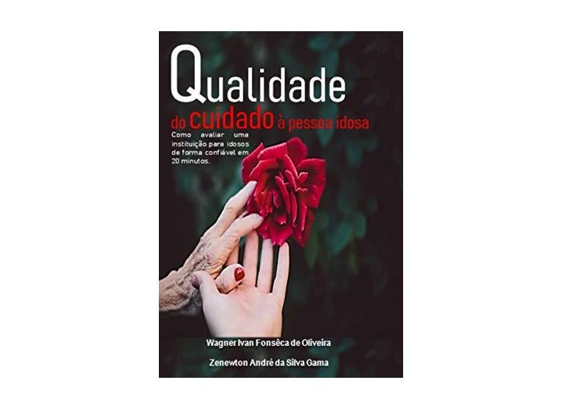 Qualidade do Cuidado à Pessoa Idosa - Wagner Ivan Fonsêca De Oliveira - 9788556976482