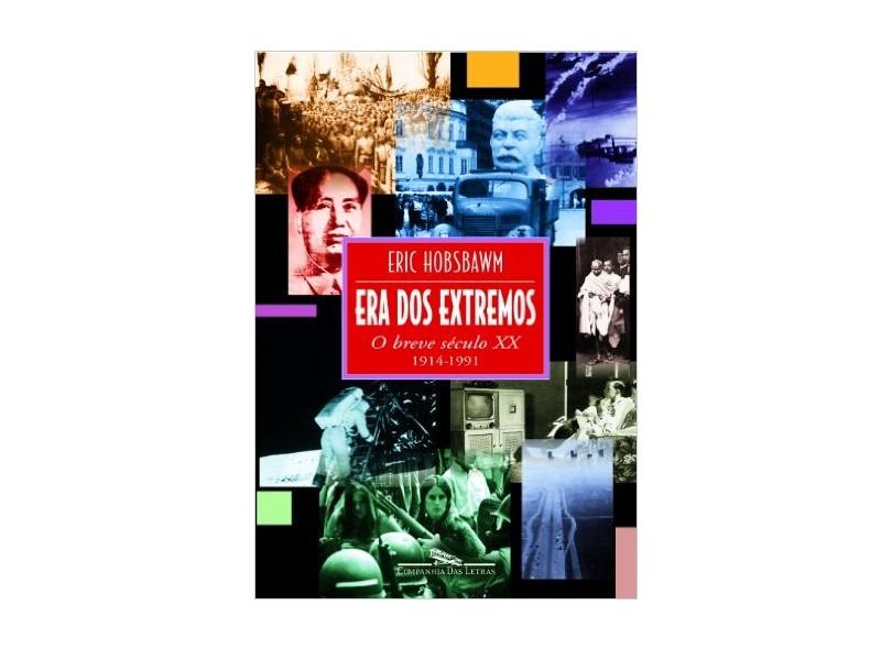 Era dos Extremos - O Breve Século XX 1914/1991 - Hobsbawm, Eric J. - 9788571644687