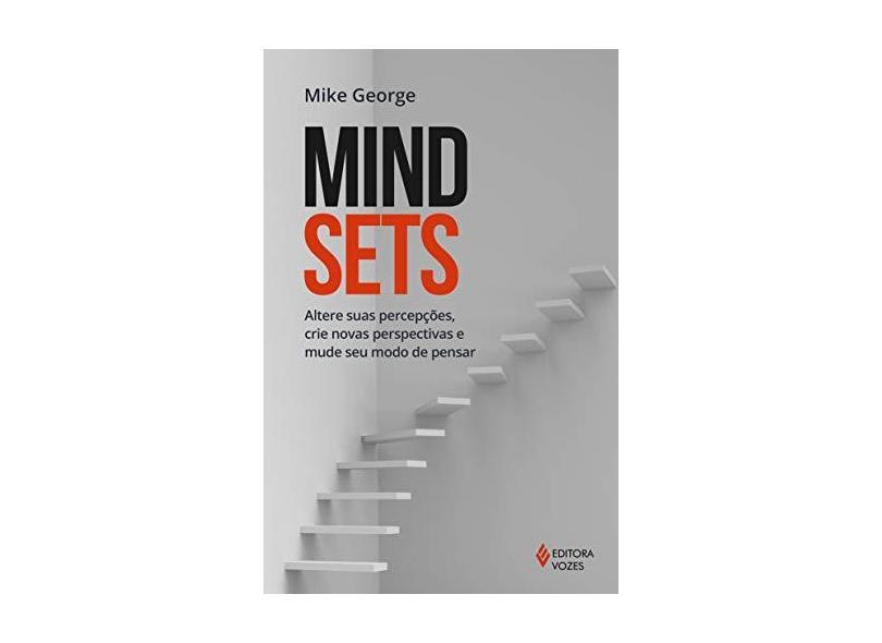 Mindsets: Altere Suas Percepções, Crie Novas Perspectivas e Mude Seu Modo de Pensar - Mike George - 9788532654632