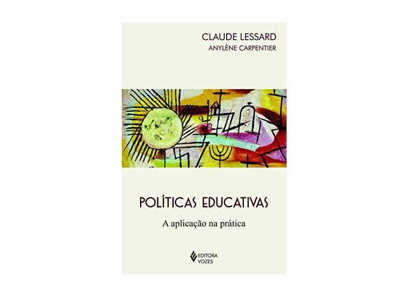 Políticas Educativas. A Aplicação na Prática - Claude Lessard - 9788532652584
