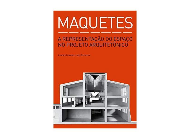 Maquetes. A Representação do Espaço no Projeto Arquitetônico - Capa Comum - 9788584520022