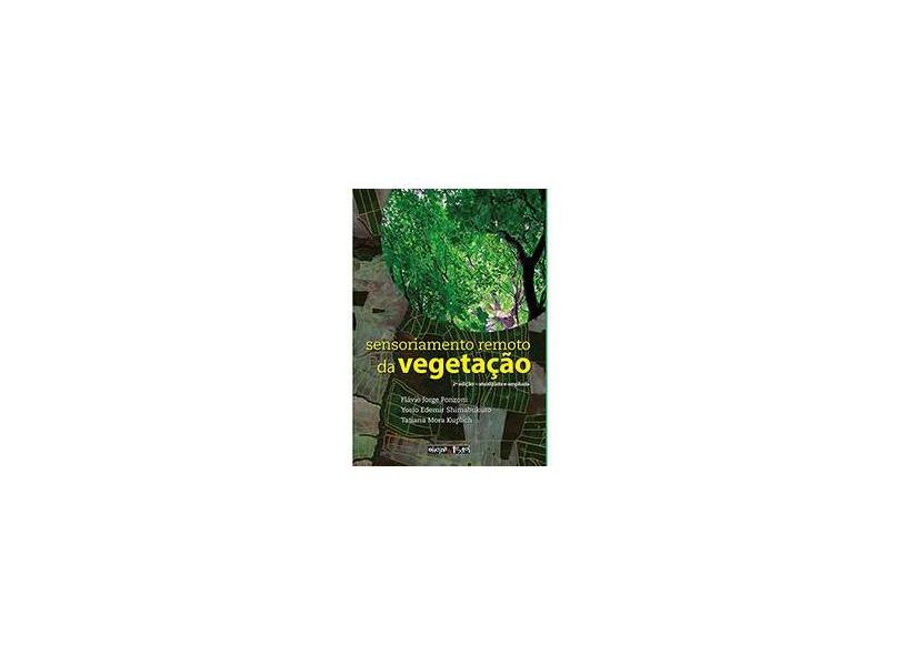 Sensoriamento Remoto No Estudo da Vegetação - Ponzoni, Flávio Jorge; Shimabukuro, Yosio Edemir; Kuplich, Tatiana Mora - 9788579750533