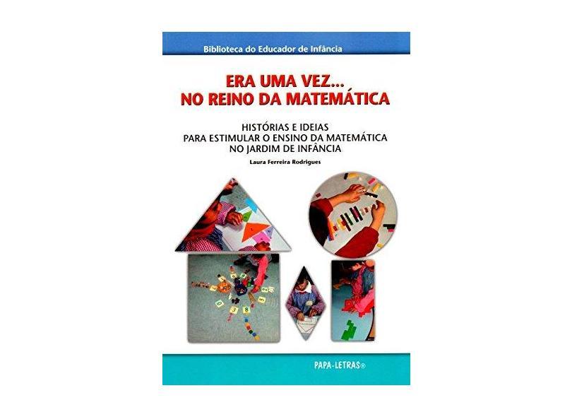 Era Uma Vez… No Reino da Matemática. Histórias e Ideias Para Estimular o Ensino da Matemática - Laura Ferreira Rodrigues - 9789898214461