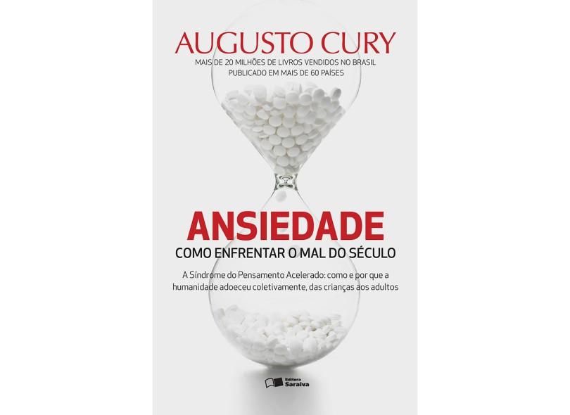 Ansiedade: Como Enfrentar o Mal do Século - Augusto Jorge Cury - 9788502218482
