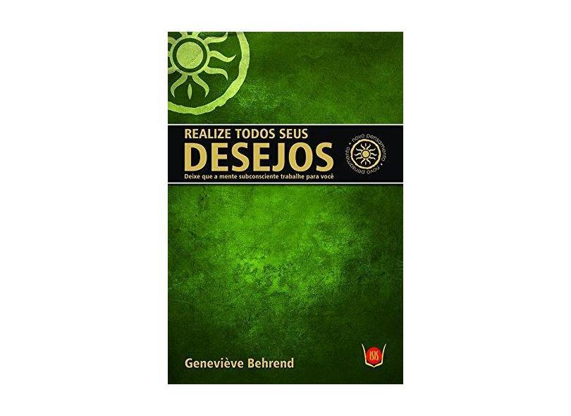 Realize Todos Seus Desejos - Col. Novo Pensamento - Behrend, Geneviève - 9788581890807
