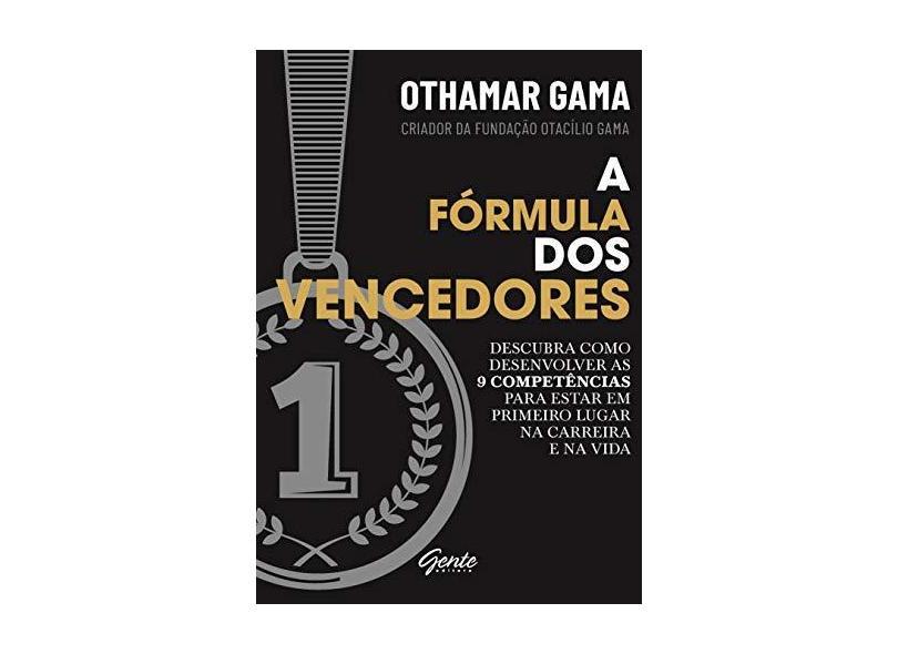 A Fórmula dos Vencedores. Descubra Como Desenvolver as 9 Competência Para Estar em Primeiro Lugar na Carreira e na Vida - Othamar Gama - 9788545202493