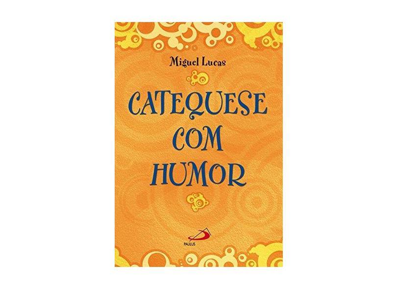 Catequese com Humor - Miguel Lucas - 9788534930758